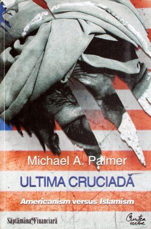 Ultima cruciada: Americanism versus Islamism - Michael A. Palmer