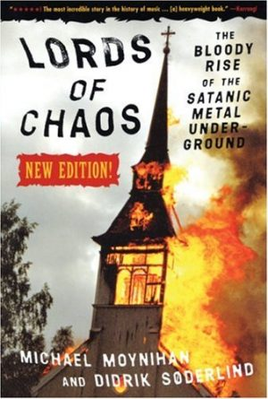 Lords of Chaos: The Bloody Rise of the Satanic Metal Underground - Michael Moynihan