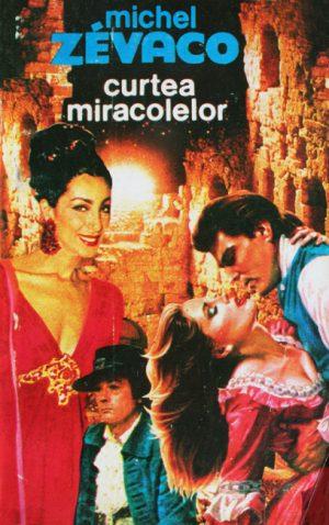 Curtea miracolelor - Michel Zevaco