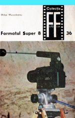Formatul Super 8 (2 vol.) - Mihai Musceleanu