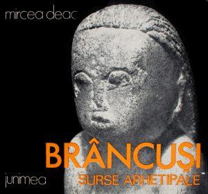 Brancusi. Surse arhetipale - Mircea Deac