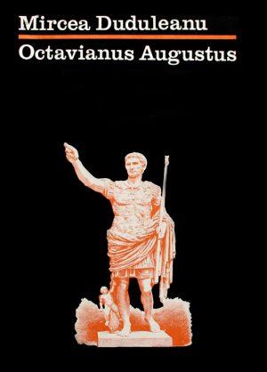 Octavianus Augustus - Mircea Duduleanu