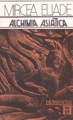 Alchimia asiatica - Mircea Eliade