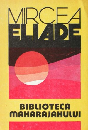 Biblioteca Maharajahului - Mircea Eliade