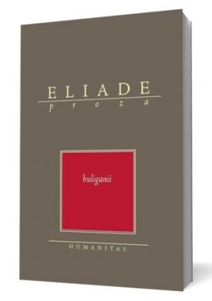 Huliganii - Mircea Eliade