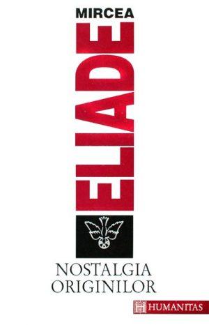 Nostalgia originilor - Mircea Eliade
