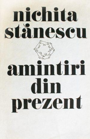 Amintiri din prezent (editia princeps) - Nichita Stanescu