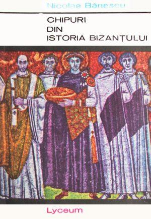 Chipuri din istoria Bizantului - Nicolae Banescu