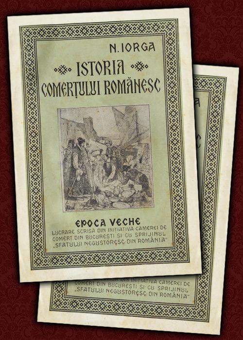 Nicolae Iorga - Istoria comertului romanesc (editia princeps