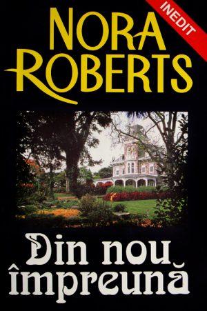 Din nou impreuna - Nora Roberts