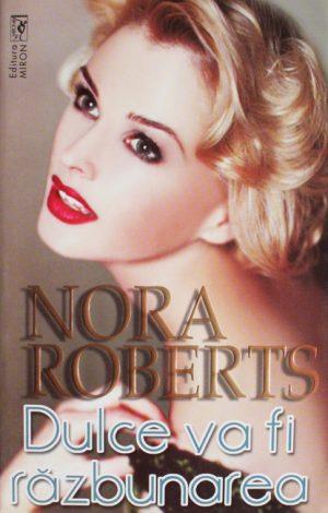 Dulce va fi razbunarea - Nora Roberts