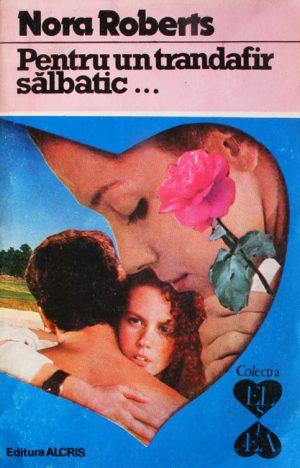 Pentru un trandafir salbatic - Nora Roberts