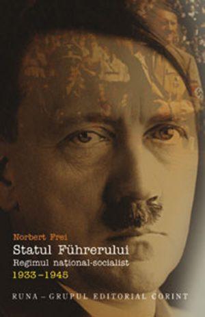 Statul Fuhrerului. Regimul national socialist (1933-1945) - Norbert Frei