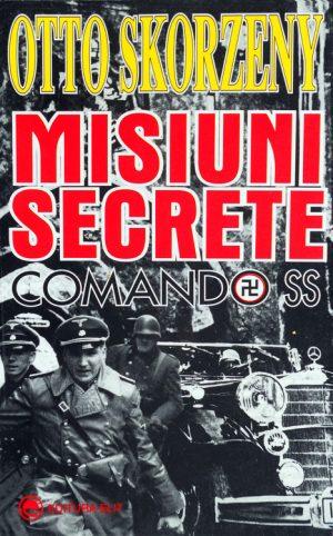 Misiuni secrete: Comando SS - Otto Skorzeny