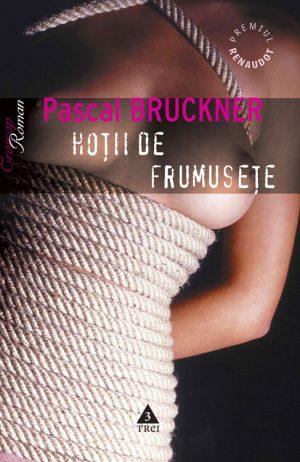 Hotii de frumusete - Pascal Bruckner