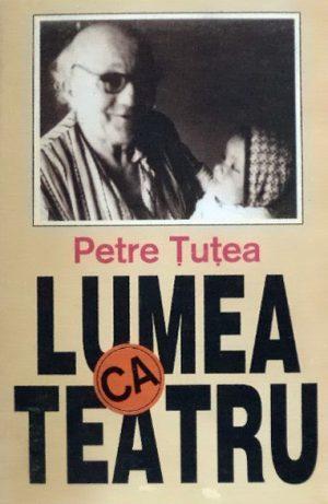Lumea ca teatru - Petre Tutea