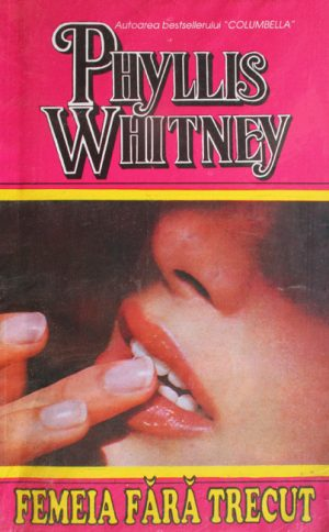 Femeia fara trecut - Phyllis Whitney