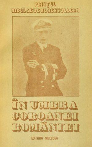 In umbra Coroanei Romaniei - Printul Nicolae de Hohenzollern