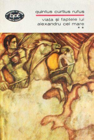 Viata si faptele lui Alexandru cel Mare (2 vol.) - Quintus Curtius Rufus