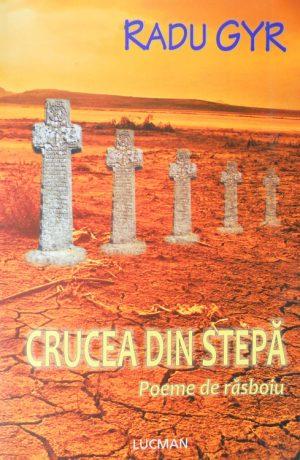 Crucea din stepa - Radu Gyr