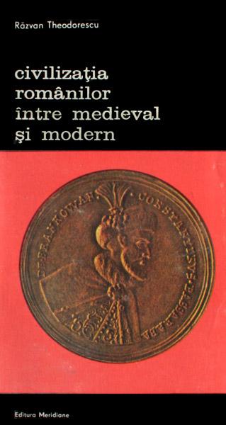 Civilizatia romanilor intre medieval si modern (2 vol.) - Razvan Theodorescu