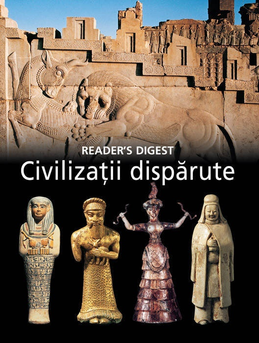 Civilizatii disparute - Reader's Digest