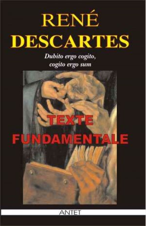 Texte fundamentale - Rene Descartes
