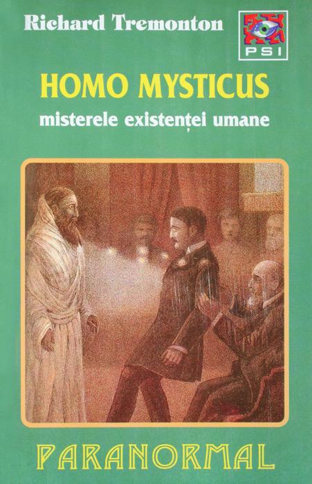 Homo Mysticus. Misterele existentei umane - Richard Tremonton