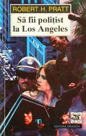Sa fii politist la Los Angeles - Robert H. Pratt