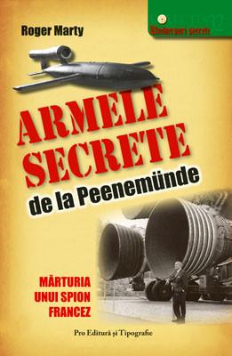 Armele secrete de la Peenemunde. Marturia unui spion francez - Roger Marty