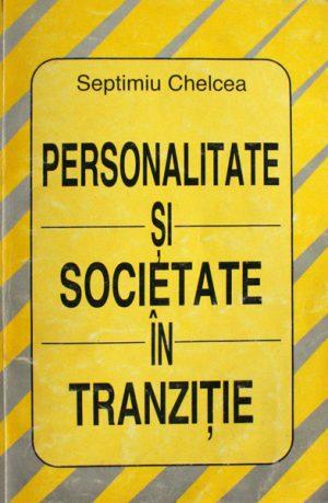 Personalitate si societate in tranzitie - Septimiu Chelcea