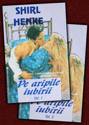 Pe aripile iubirii (2 vol.) - Shirl Henke