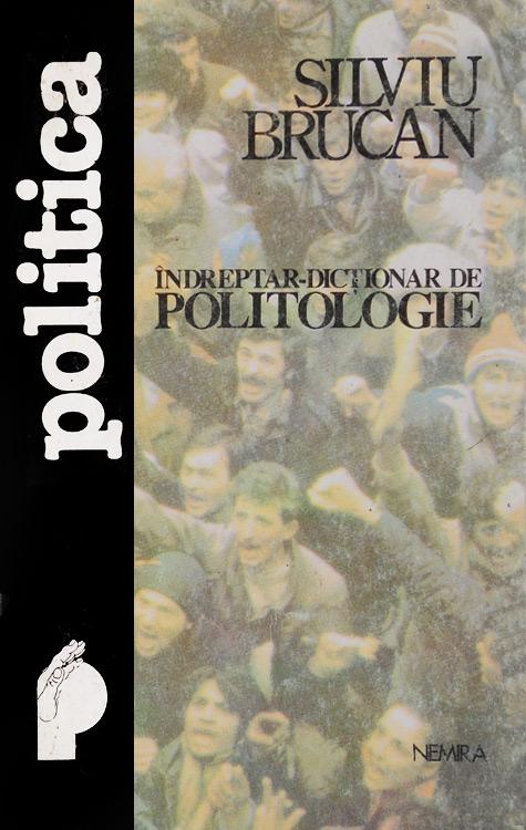 Indreptar dictionar de politologie - Silviu Brucan