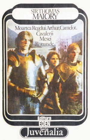 Moartea regelui Arthur. Camelot. Cavalerii Mesei Rotunde - Sir Thomas Malory