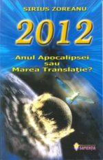 2012: Anul Apocalipsei sau Marea Translatie - Sirius Zoreanu