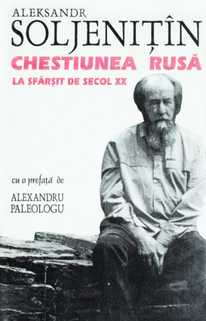 Chestiunea rusa la sfarsit de secol XX - Alexandr Soljenitin