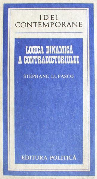Logica dinamica a contradictoriului - Stephane Lupasco