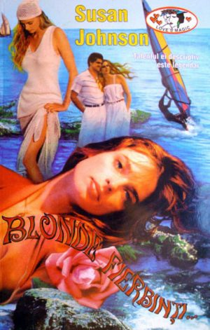 Blonde fierbinti - Susan Johnson