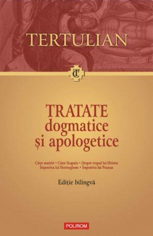 Tratate dogmatice si apologetice (editie bilingva) - Tertulian