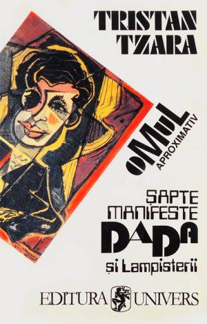 Omul aproximativ / Sapte manifeste Dada / Lampisterii (1925-1935) - Tristan Tzara
