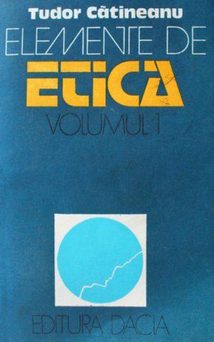 Elemente de etica (2 vol.) - Tudor Catineanu