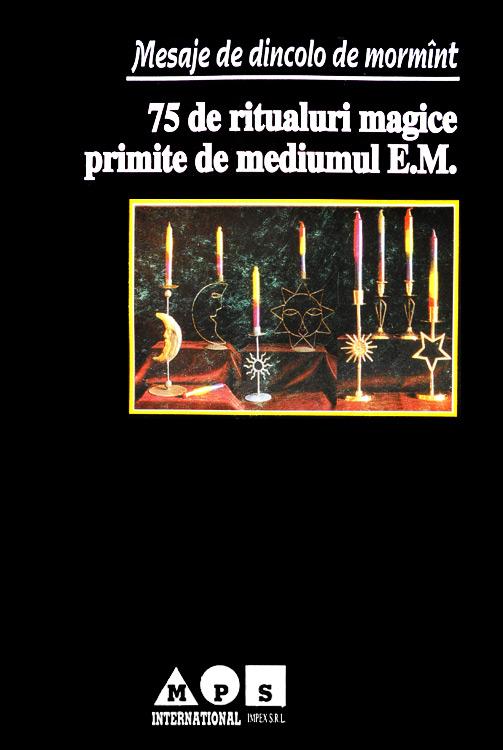 Mesaje de dincolo de mormant. 75 de ritualuri magice primite de mediumul E.M. -