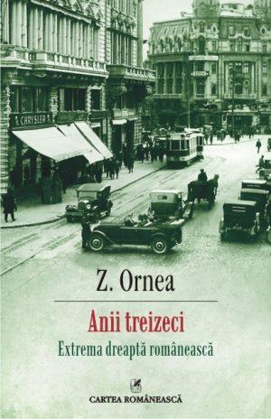 ||Anii treizeci. Extrema dreapta romaneasca - Z. Ornea